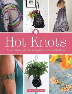 Hot Knots: Fresh Macrame Ideas for Jewelry, Home, and Fashion (Paperback)
