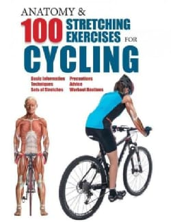 Anatomy & 100 Stretching Exercises for Cycling (Paperback)