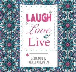 Laugh Love Live: Cheerful Quotes to Color, Decorate, and Give (Paperback)