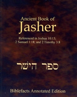 Ancient Book of Jasher: Referenced in Joshua 10:13; 2 Samuel 1:18; and 2 Timothy 3:8 (Paperback)