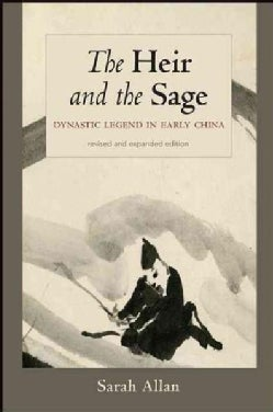 The Heir and the Sage: Dynastic Legend in Early China (Hardcover)