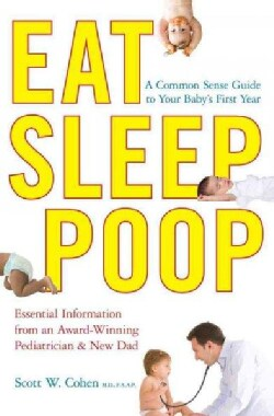 Eat, Sleep, Poop: A Common Sense Guide to Your Baby's First Year, Essential Information from an Award-Winning Ped... (Paperback)