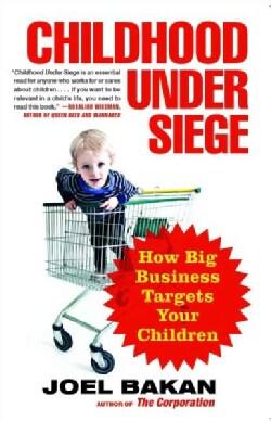 Childhood Under Siege: How Big Business Targets Your Children (Paperback)
