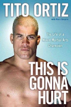 This Is Gonna Hurt: The Life of a Mixed Martial Arts Champion (Paperback)