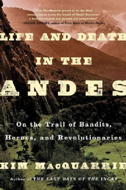 Life and Death in the Andes: On the Trail of Bandits, Heroes, and Revolutionaries (Paperback)