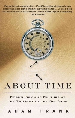 About Time: Cosmology and Culture at the Twilight of the Big Bang (Paperback)