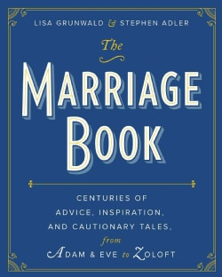 The Marriage Book: Centuries of Advice, Inspiration, and Cautionary Tales from Adam & Eve to Zoloft (Hardcover)