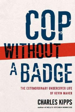 Cop Without a Badge: The Extraordinary Undercover Life of Kevin Maher (Paperback)