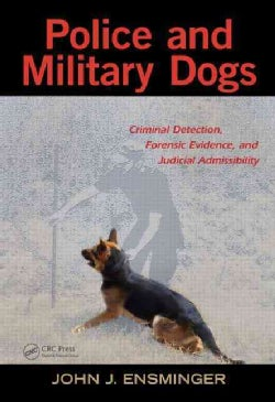 Police and Military Dogs: Criminal Detection, Forensic Evidence, and Judicial Admissibility (Hardcover)