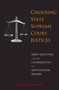 Choosing State Supreme Court Justices: Merit Selection and the Consequences of Institutional Reform (Hardcover)