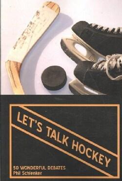 Let's Talk Hockey: 50 Wonderful Debates (Paperback)