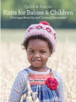 Quick & Simple Knits for Babies & Children: 8 Designs from Up-and-Coming Designers! (Paperback)