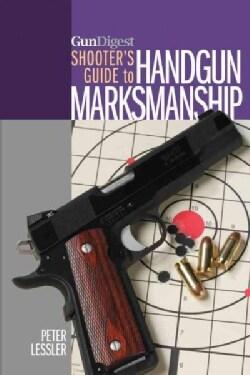Gun Digest Shooter's Guide to Handgun Marksmanship (Paperback)