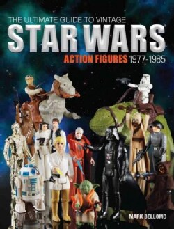 The Ultimate Guide to Vintage Star Wars Action Figures, 1977-1985 (Paperback)
