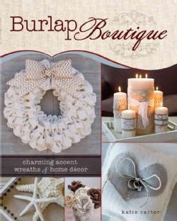 Burlap Boutique: charming accent wreaths & home decor (Paperback)