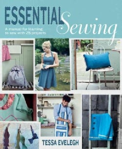 Essential Sewing: A manual for learning to sew with 25 Projects