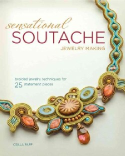 Sensational Soutache Jewelry Making: Braided Jewelry Techniques for 15 Statement Pieces (Paperback)
