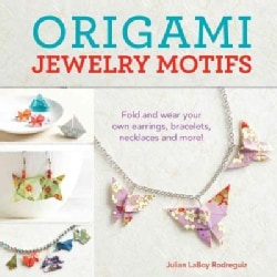 Origami Jewelry Motifs: Fold and wear your own earrings, bracelets, necklaces and more! (Paperback)
