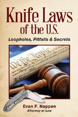 Knife Laws of the U.S.: Loopholes, Pitfalls and Secrets (Paperback)