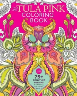 The Tula Pink Adult Coloring Book: 75+ Signature Designs in Fanciful Coloring Pages (Paperback)