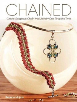 Chained: Create Gorgeous Chain Mail Jewelry One Ring at a Time (Paperback)
