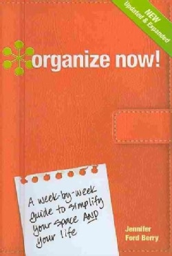 Organize Now!: A Week-by-Week Guide to Simplify Your Space and Your Life! (Hardcover)