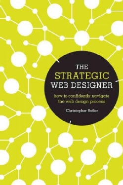 The Strategic Web Designer: How to Confidently Navigate the Web Design Process (Paperback)