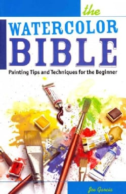 The Watercolor Bible: Painting Tips and Techniques for the Beginner (Paperback)