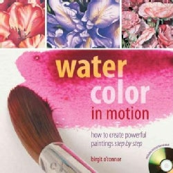 Watercolor in Motion: How to Create Powerful Paintings Step by Step (Paperback)