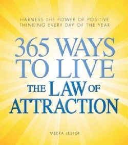 365 Ways to Live the Law of Attraction: Harness the Power of Positive Thinking Every Day of the Year (Paperback)