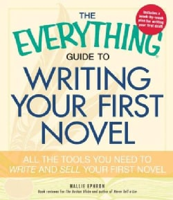 The Everything Guide to Writing Your First Novel: All the Tools You Need to Write and Sell Your First Novel (Paperback)