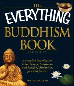 The Everything Buddhism Book: A Complete Introduction to the History, Traditions, and Beliefs of Buddhism, Past a... (Paperback)