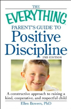 The Everything Parent's Guide to Positive Discipline: A Constructive Approach to Raising a Kind, Cooperative, and... (Paperback)