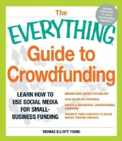 The Everything Guide to Crowdfunding: Learn How to Use Social Media for Small-Business Funding (Paperback)