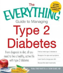 The Everything Guide to Managing Type 2 Diabetes: From Diagnosis to Diet, All You Need to Live a Healthy, Active ... (Paperback)