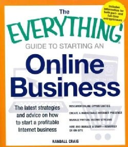 The Everything Guide to Starting an Online Business: The Latest Strategies and Advice on How to Start a Profitabl... (Paperback)