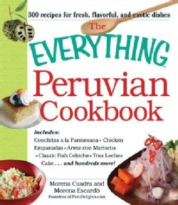 The Everything Peruvian Cookbook: Includes Conchitas a La Parmesana, Chicken Empanadas, Arroz Con Mariscos, Class... (Paperback)