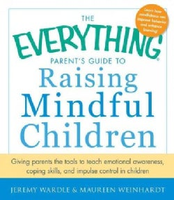 The Everything Parent's Guide to Raising Mindful Children: Giving Parents the Tools to Teach Emotional Awareness,... (Paperback)