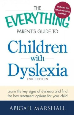 The Everything Parent's Guide to Children With Dyslexia: Learn the Key Signs of Dyslexia and Find the Best Treatm... (Paperback)