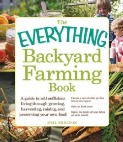 The Everything Backyard Farming Book: A Guide to Self-sufficient Living Through Growing, Harvesting, Raising, and... (Paperback)