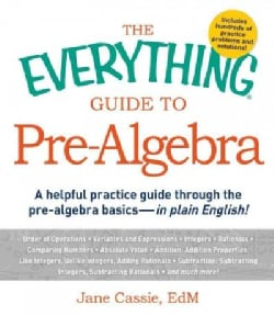 The Everything Guide to Pre-Algebra: A Helpful Practice Guide Through the Pre-Algebra Basics - in Plain English! (Paperback)