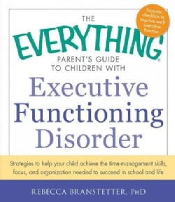 The Everything Parent's Guide to Children With Executive Functioning Disorder: Strategies to help your child achi... (Paperback)