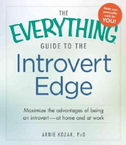 The Everything Guide to the Introvert Edge: Maximize the Advantages of Being an Introvert - at Home and at Work (Paperback)