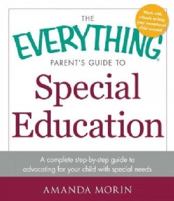 The Everything Parent's Guide to Special Education: A Complete Step-by-step Guide to Advocating for Your Child Wi... (Paperback)