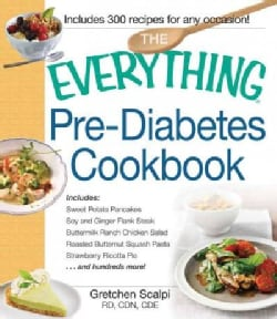 The Everything Pre-Diabetes Cookbook: Includes Sweet Potato Pancakes, Soy and Ginger Flank Steak, Buttermilk Ranc... (Paperback)