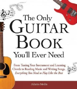 The Only Guitar Book You'll Ever Need: From Tuning Your Instrument and Learning Chords to Reading Music and Writi... (Paperback)