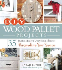 DIY Wood Pallet Projects: 35 Rustic Modern Upcycling Ideas to Personalize Your Space (Paperback)