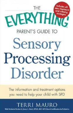 The Everything Parent's Guide to Sensory Processing Disorder: The Information and Treatment Options You Need to H... (Paperback)