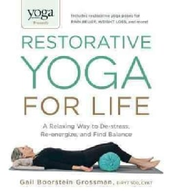 Yoga Journal Presents Restorative Yoga for Life: A Relaxing Way to De-stress, Re-energize, and Find Balance (Paperback)