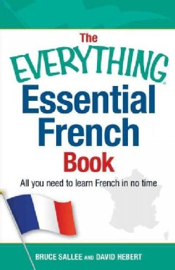 The Everything Essential French Book: All You Need to Learn French in No Time (Paperback)